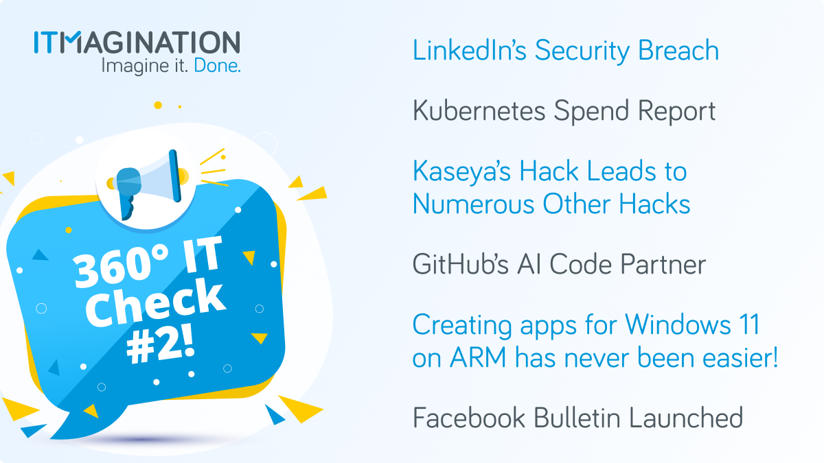 360° IT Check #2 – LinkedIn's Security Breach, The Kaseya Hack, Kubernetes Spending, GitHub's AI Code Partner, And More!