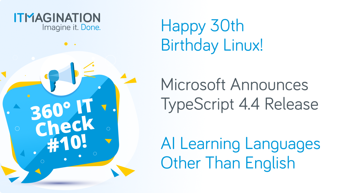 360° IT Check #10 - Linux Celebrates Its 30th Birthday, Microsoft Releases TypeScript 4.4, And More!