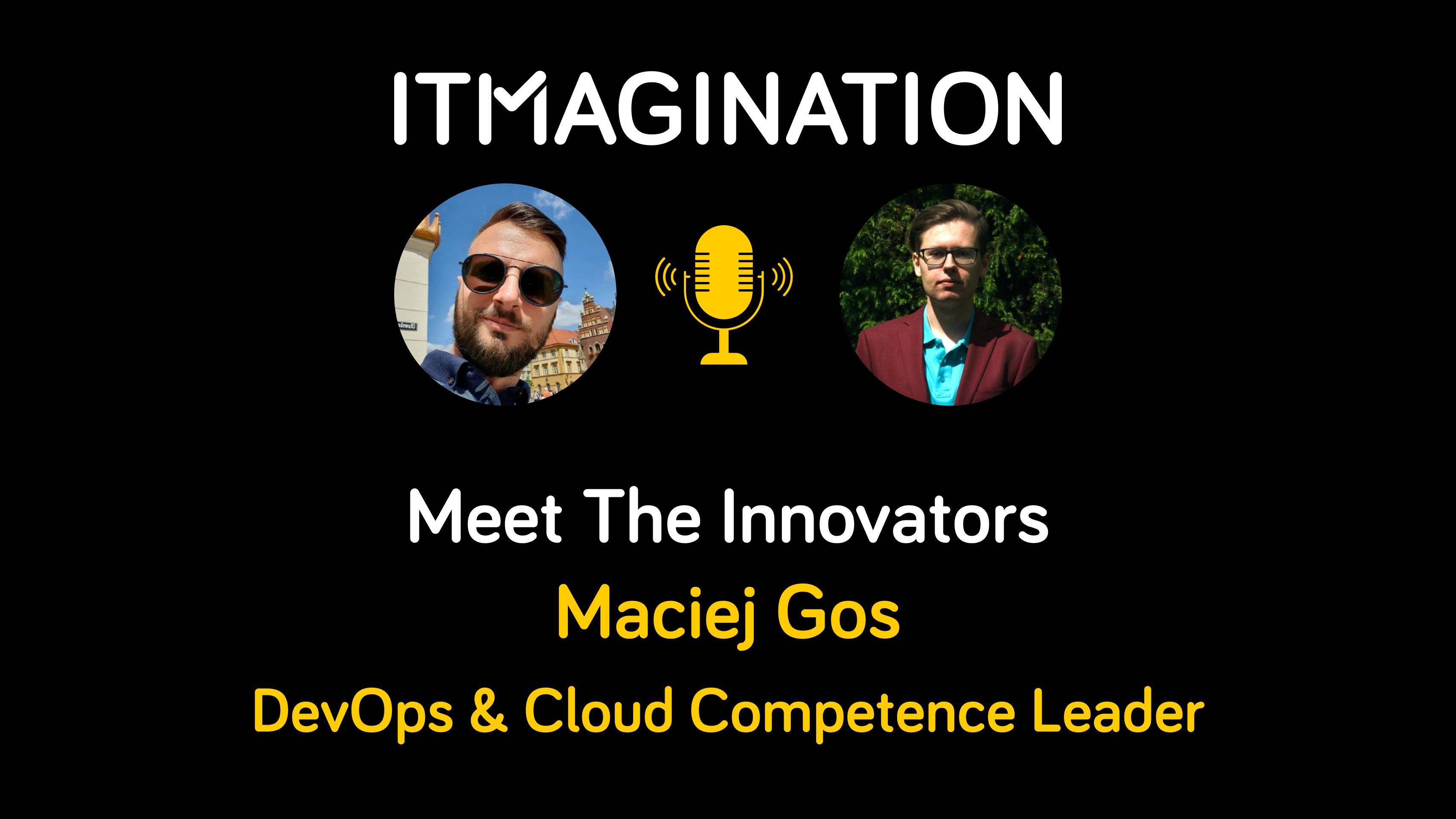 Meet The Innovators: Maciej Gos - DevOps & Cloud Competence Leader