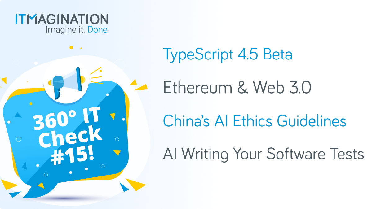 360° IT Check #15 -TypeScript 4.5 Beta, Ethereum and Web 3.0, Chinese AI Guidelines, And More!