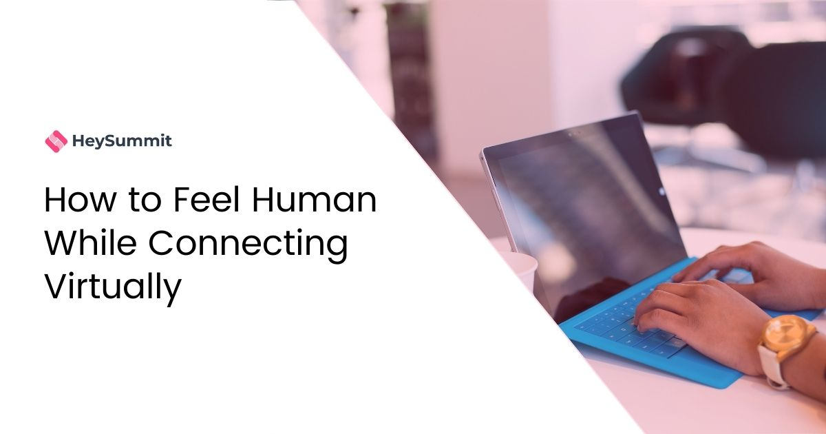 How to Feel Human While Connecting Virtually