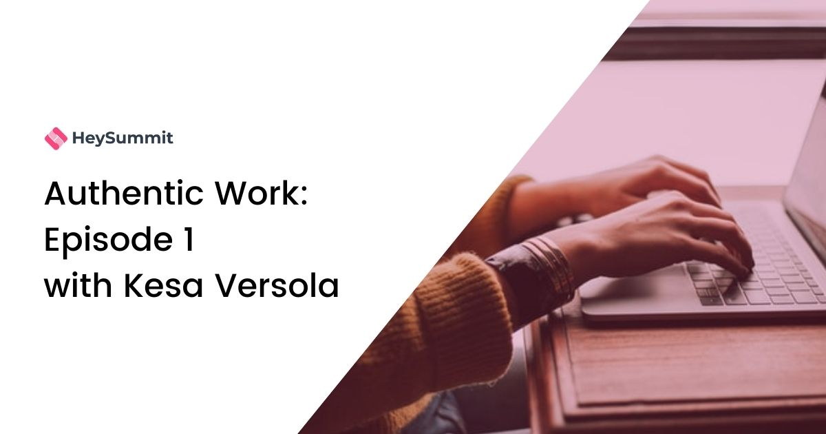 Authentic Work: Episode 1 with Kesa Versola