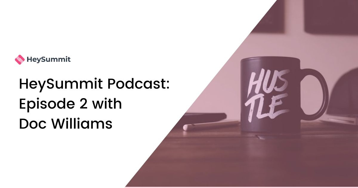 HeySummit Podcast: Episode 2 with Doc Williams