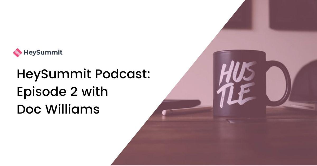 HeySummit Podcast: Episode 2 with Doc Williams