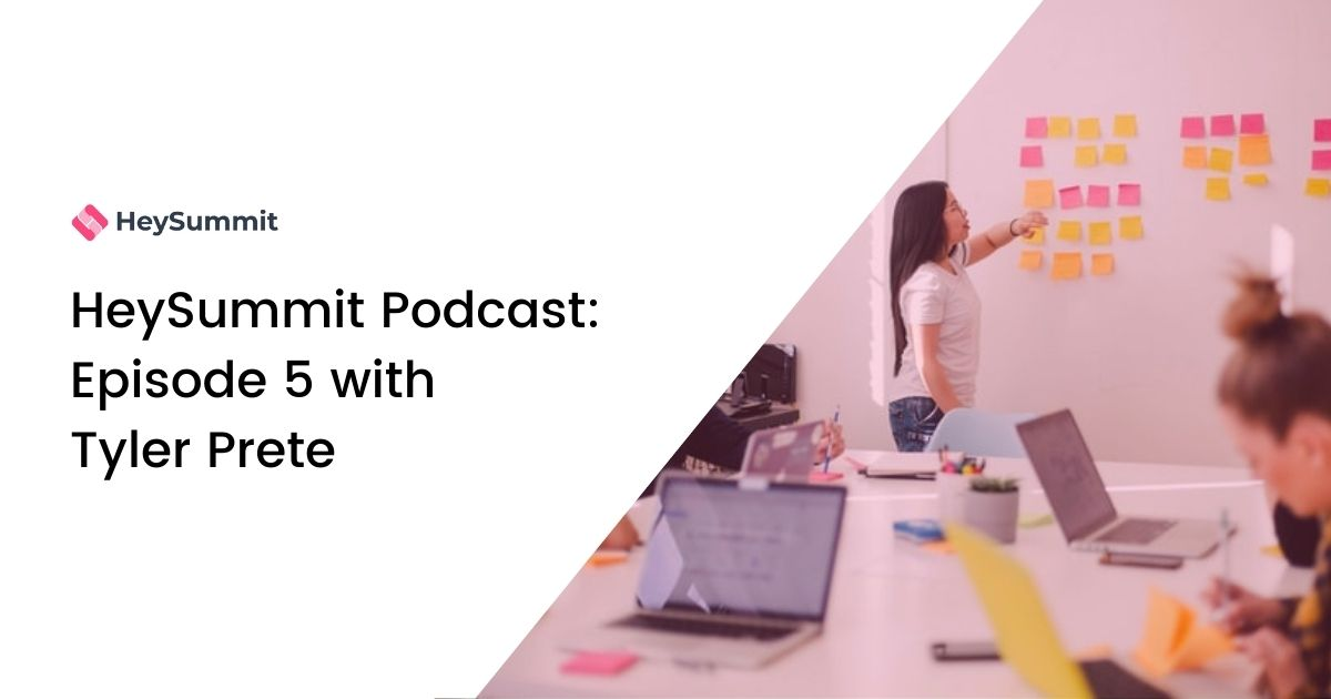 HeySummit Podcast: Episode 5 with Tyler Prete