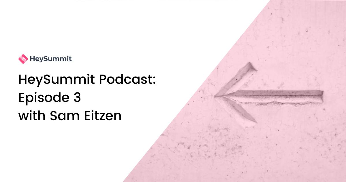 HeySummit Podcast: Episode 3 with Sam Eitzen
