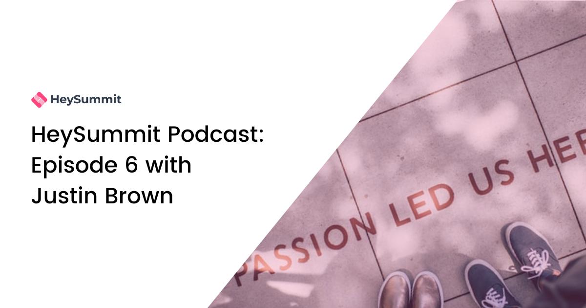 HeySummit Podcast: Episode 6 with Justin Brown