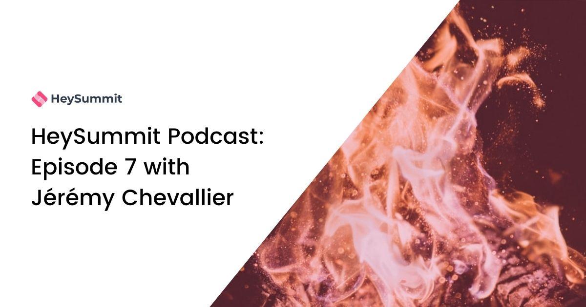 HeySummit Podcast: Episode 7 with Jérémy Chevallier