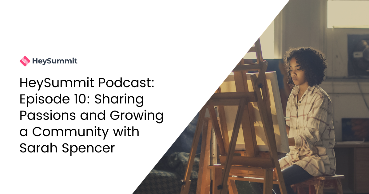 HeySummit Podcast: Episode 10: Sharing Passions and Growing a Community with Sarah Spencer