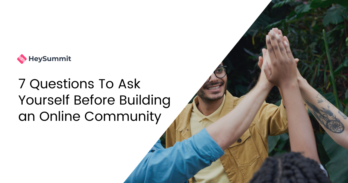 7 Questions To Ask Yourself Before Building an Online Community