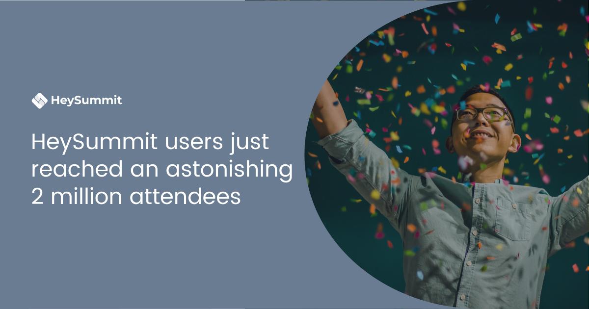 🥳 HeySummit users just reached an astonishing 2 million attendees 🥳