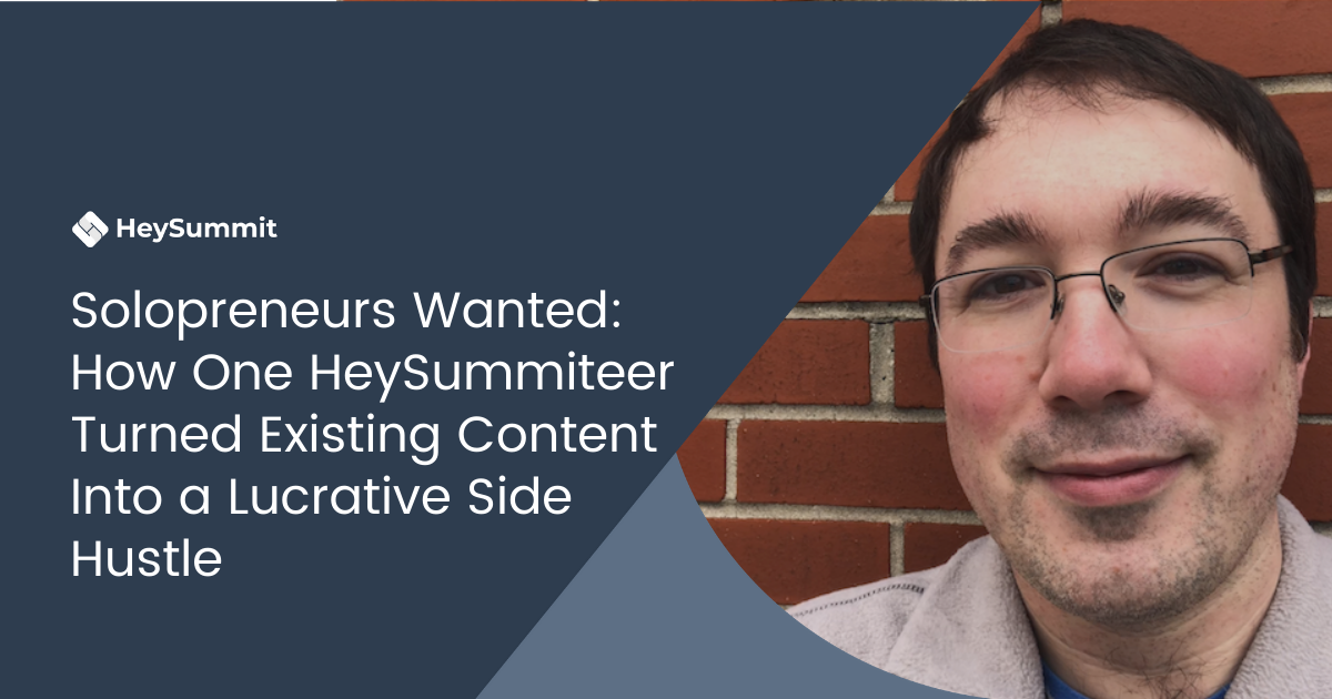 Solopreneurs Wanted: How One HeySummiteer Turned His Existing Content Into a Lucrative Side Hustle