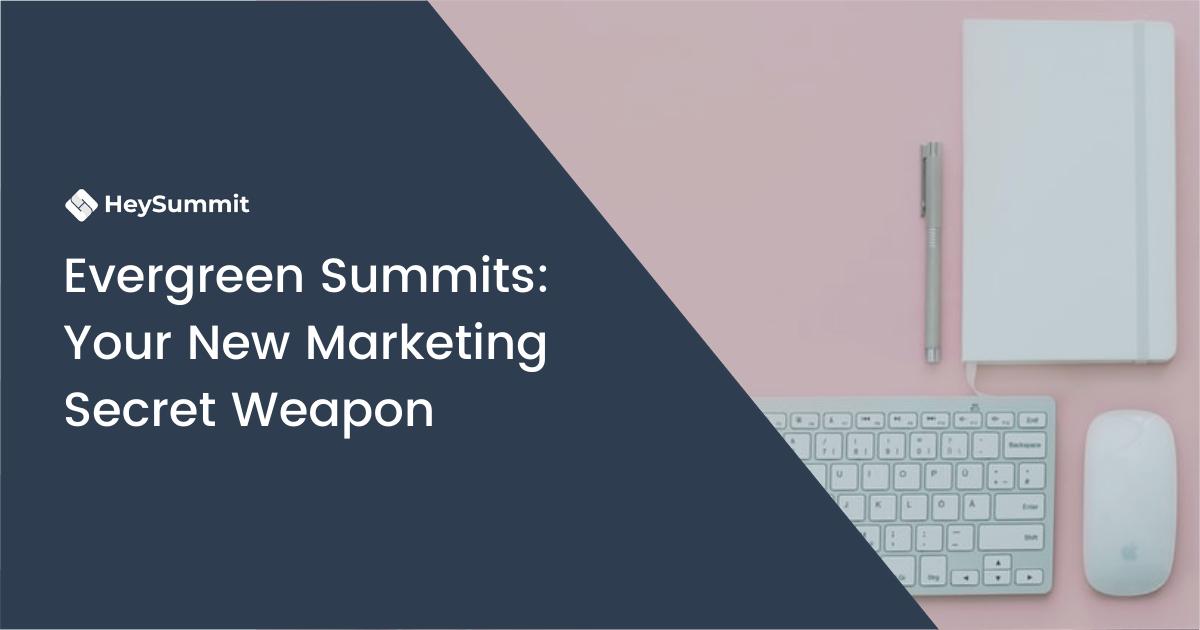 Evergreen Summits: Your New Marketing Secret Weapon