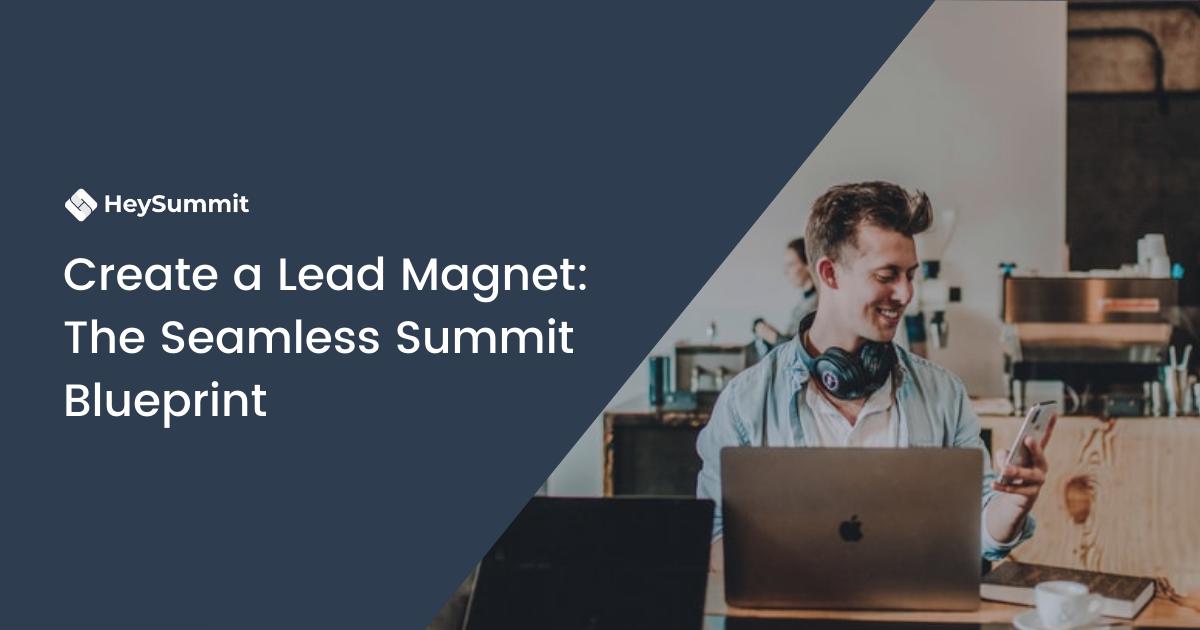 Create a Lead Magnet: The Seamless Summit Blueprint