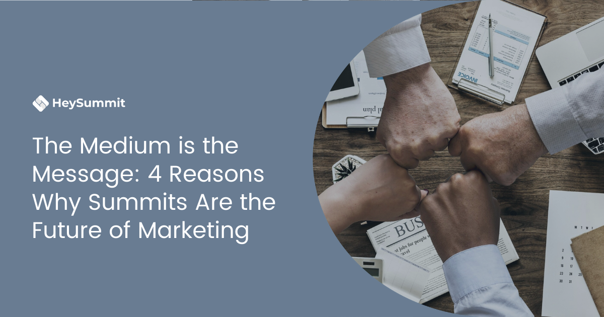 The Medium is the Message: 4 Reasons Why Summits Are the Future of Marketing