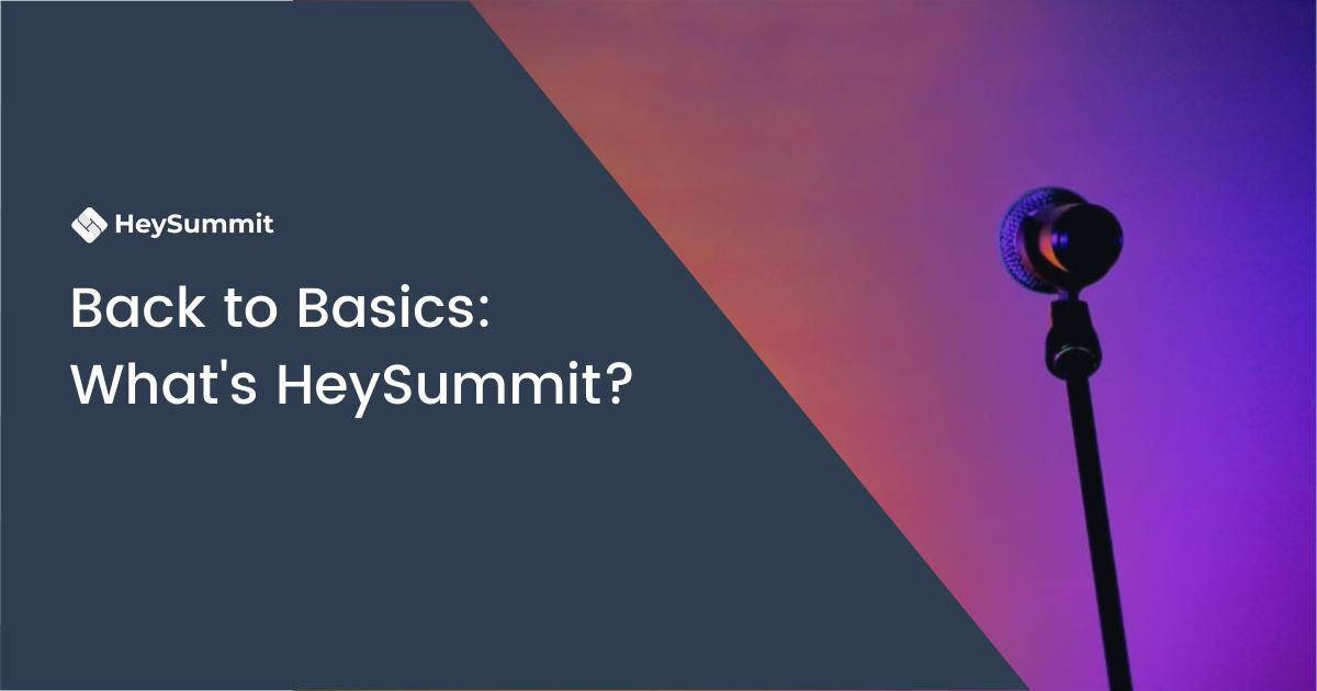 Back to Basics: What's HeySummit?
