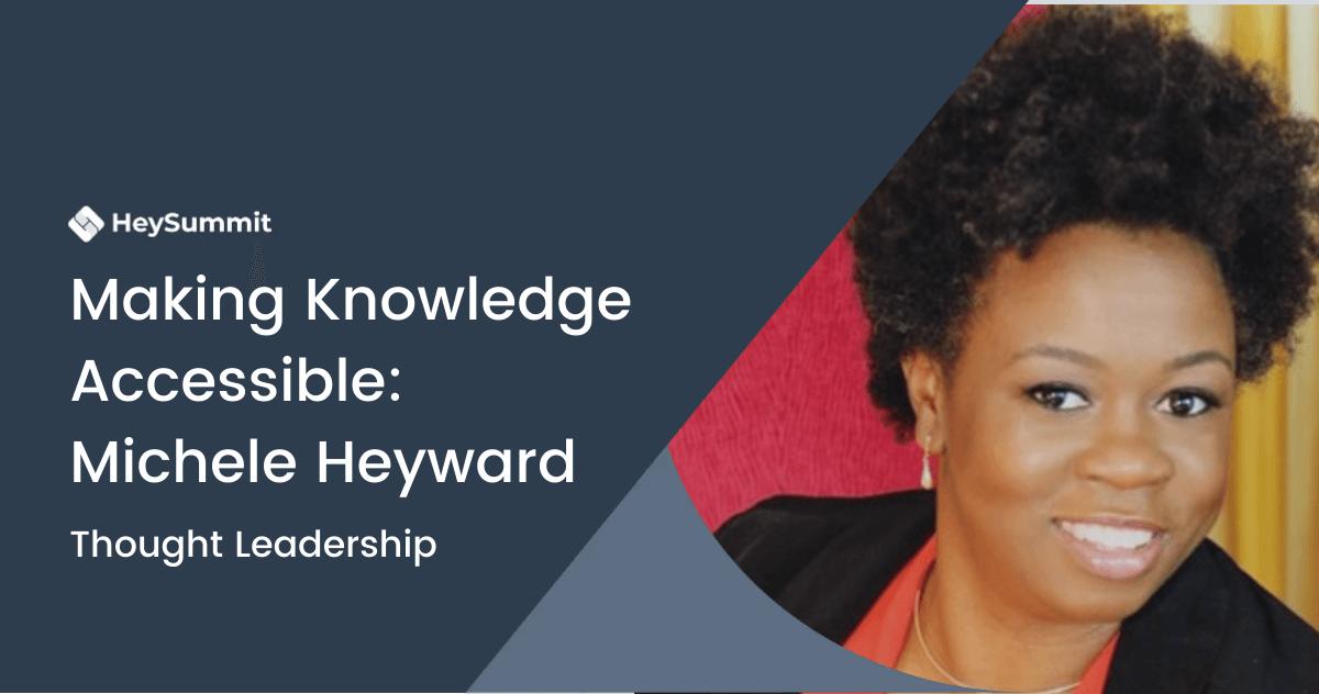 Making Knowledge Accessible: Michele Heyward