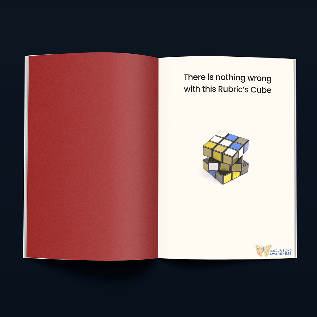 """A magazine ad for Colour Blind Awareness. A rubics cube sits in the centre of the page, but the colours on the cube are muted shades of green and blue. The text at the top of the page reads """"There is nothing wrong with this Rubric's Cube."""""""