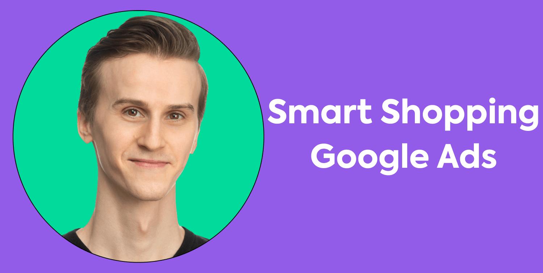 Totul despre Campanii Smart Shopping în contul Google Ads