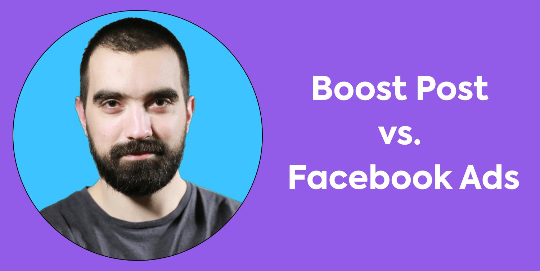 Care este diferența dintre Boost Post și Facebook Ads?