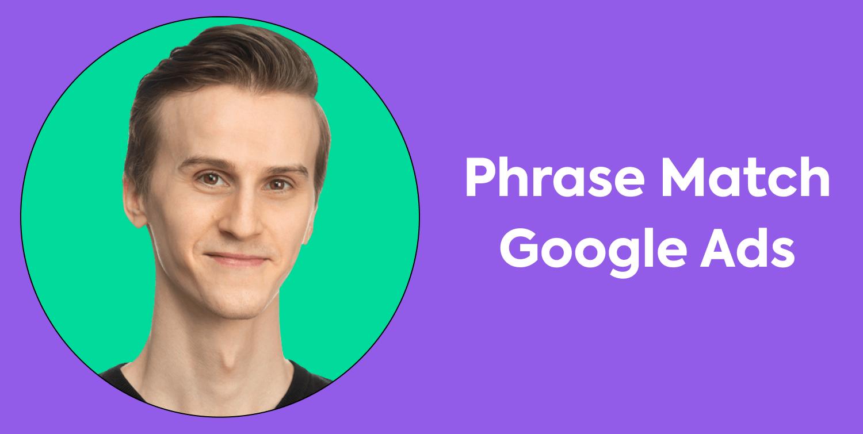 Update Google Ads: Phrase Match preia rolul Broad Match Modifier