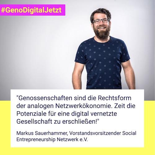 """""""Genossenschaften sind die Rechtsform der analogen Netzwerkökonomie. Zeit die Potenziale für eine digital vernetzte Gesellschaft zu erschließen!"""" Markus Sauerhammer, Vorstandsvorsitzender Social Entrepreneurship Netzwerk e.V."""