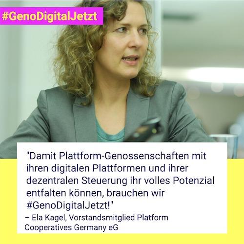 """""""Damit Plattform-Genossenschaften mit ihren digitalen Plattformen und ihrer dezentralen Steuerung ihr volles Potenzial entfalten können, brauchen wir #GenoDigitalJetzt!"""" – Ela Kagel, Vorstandsmitglied Platform Cooperatives Germany eG"""