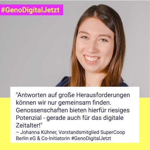 """""""Antworten auf große Herausforderungen können wir nur gemeinsam finden. Genossenschaften bieten hierfür riesiges Potenzial - gerade auch für das digitale Zeitalter!"""" –Johanna Kühner, Vorstandsmitglied SuperCoop Berlin eG & Co-Initiatorin #GenoDigitalJetzt"""