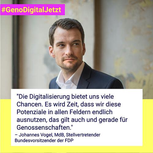 """""""Die Digitalisierung bietet uns viele Chancen. Es wird Zeit, dass wir diese Potenziale in allen Feldern endlich ausnutzen, das gilt auch und gerade für Genossenschaften."""" – Johannes Vogel, MdB, Stellvertretender Bundesvorsitzender der FDP"""