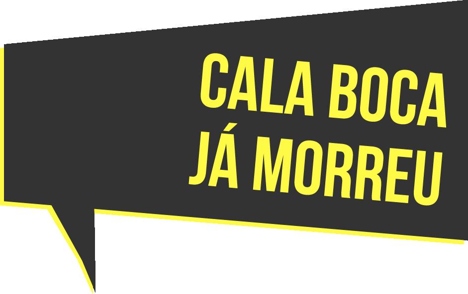 """Logo da Frente """"Cala a Boca Já Morreu"""""""