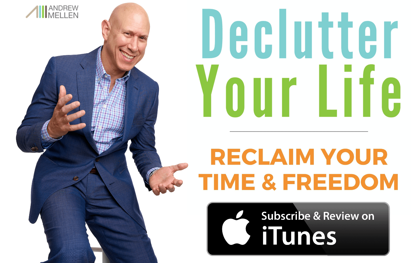 Declutter Your Life Podcast by Andrew Mellen. Available on iTunes!