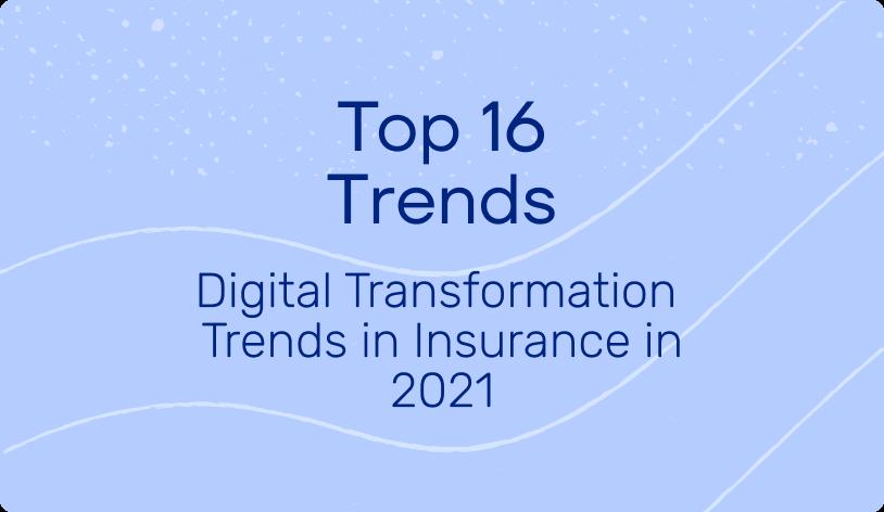 Top 16 digital transformation trends in insurance in 2021