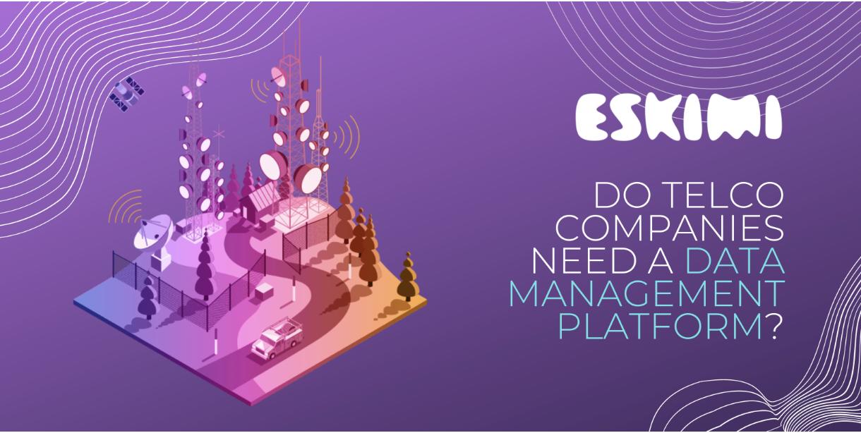 Do Telco Companies Need A Data Management Platform?