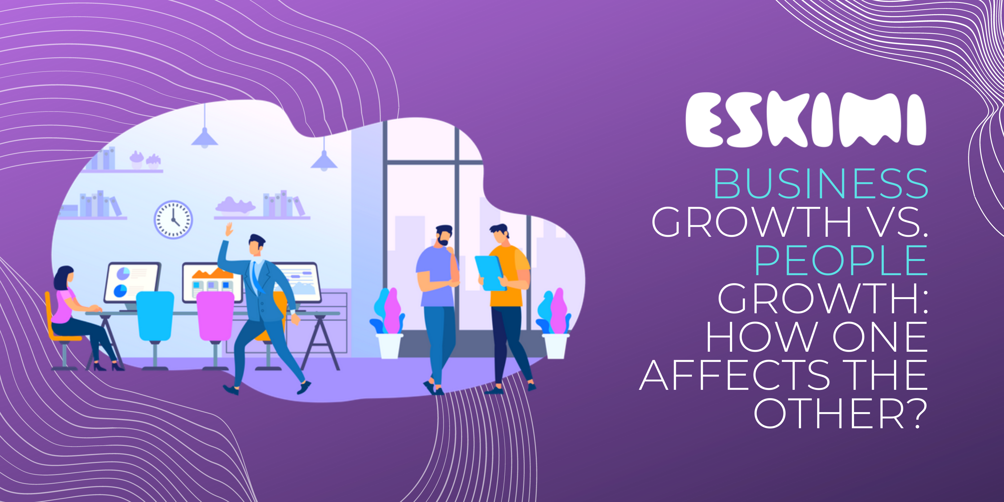 Business Growth vs. People Growth: How One Affects the Other?