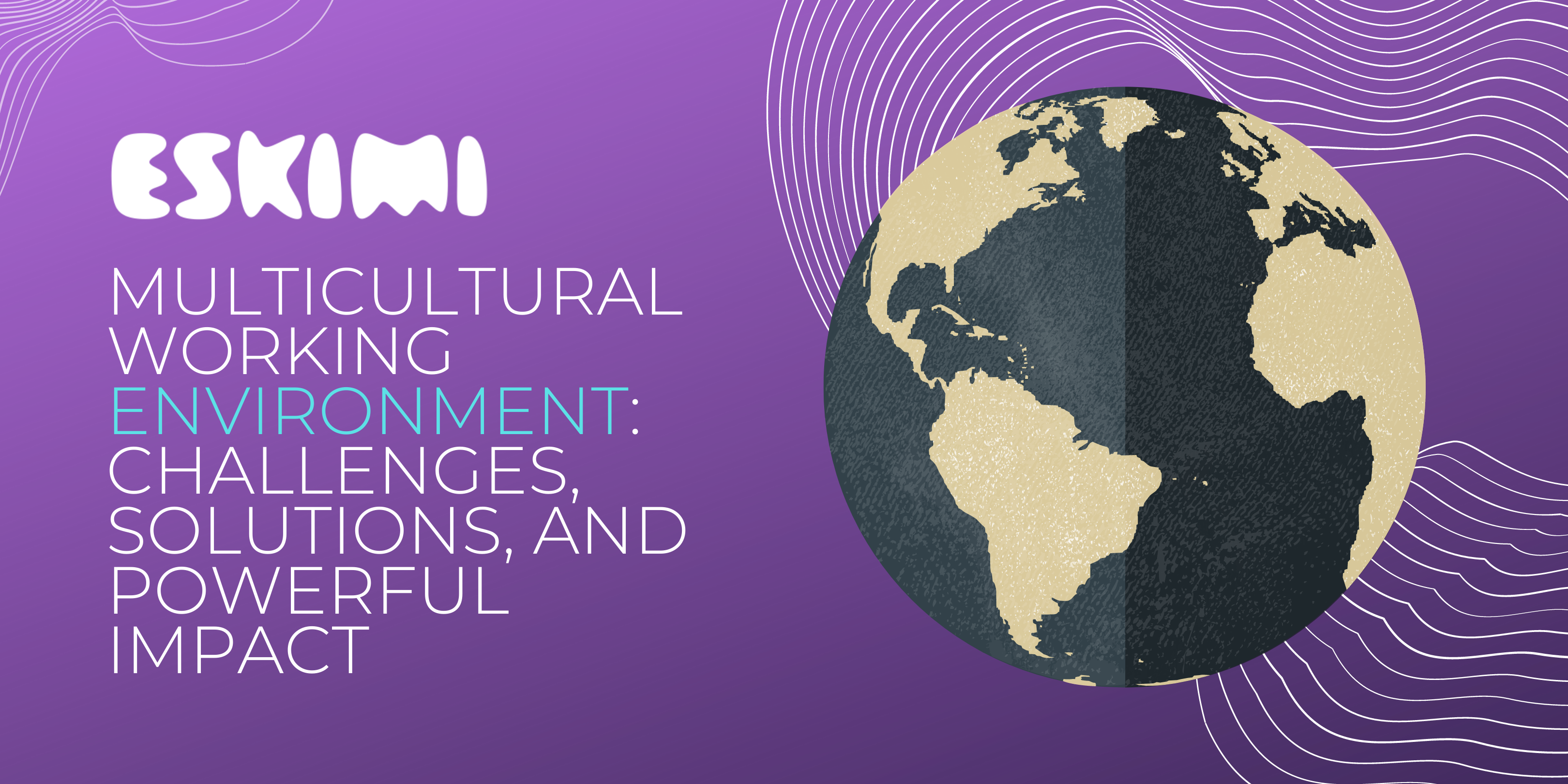 Multicultural Working Environment: Challenges, Solutions, and Powerful Impact