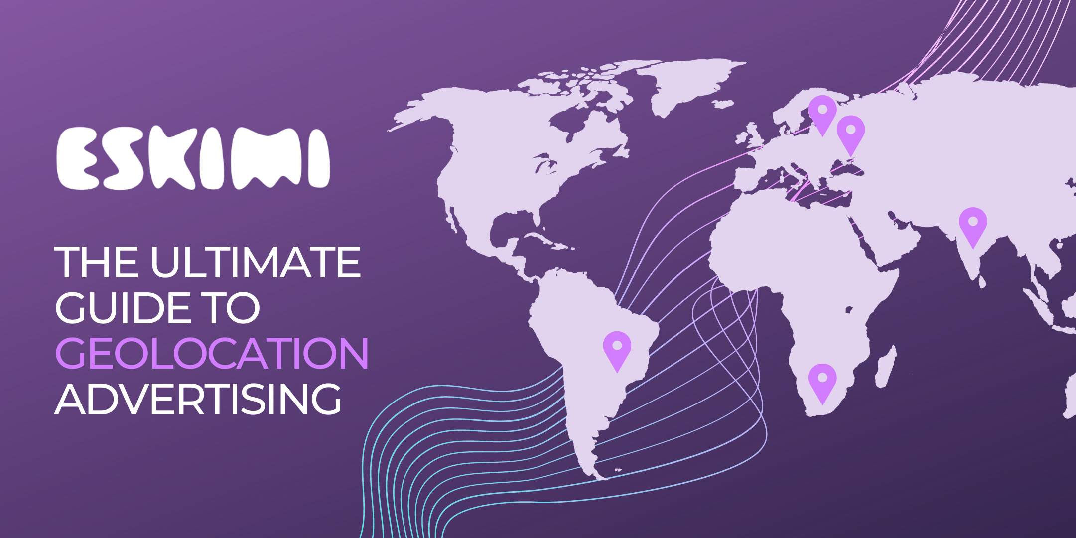 The Ultimate Guide to Geolocation Advertising