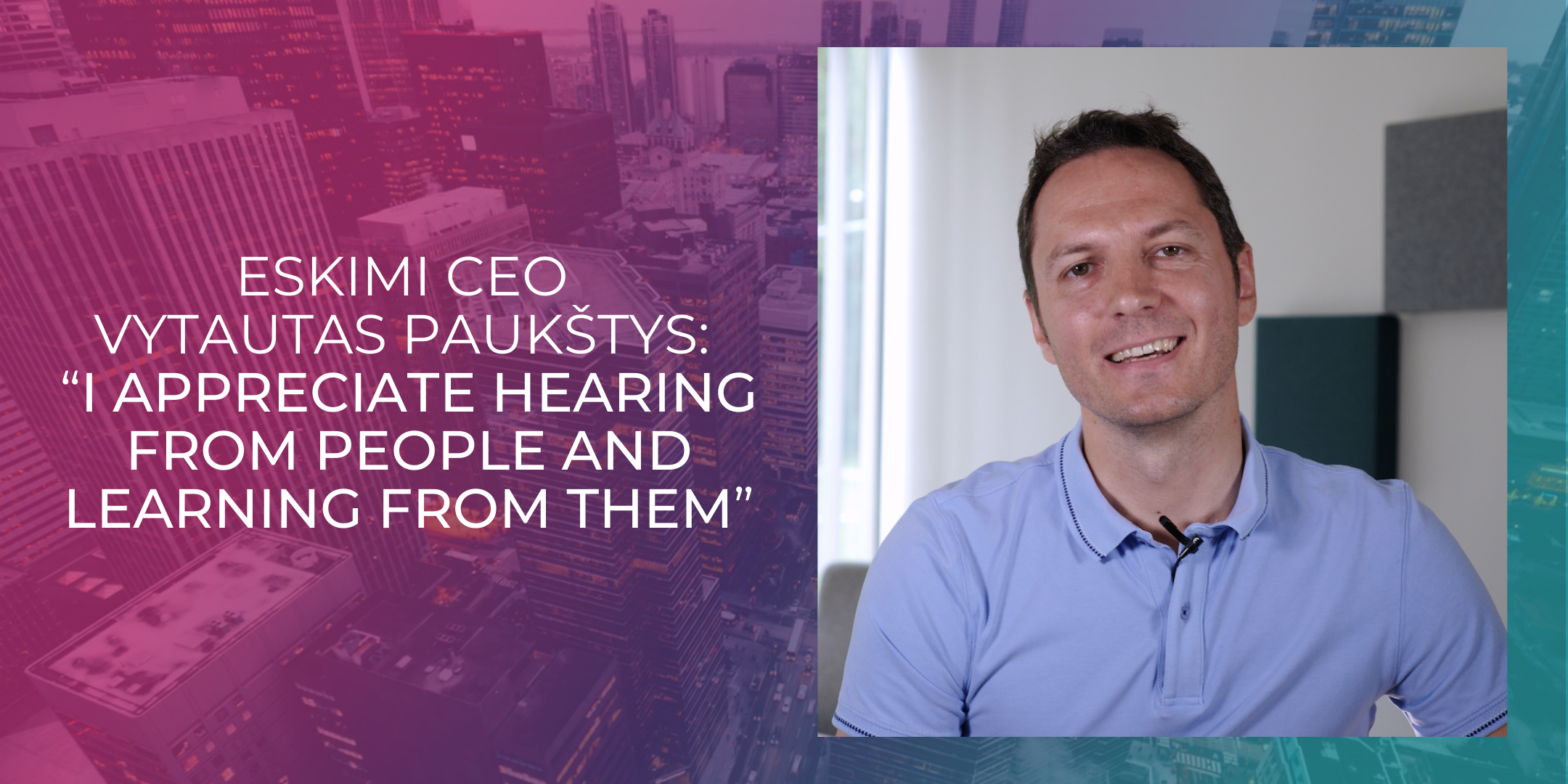 """Eskimi CEO Vytautas Paukštys: """"I appreciate hearing from people and learning from them"""""""