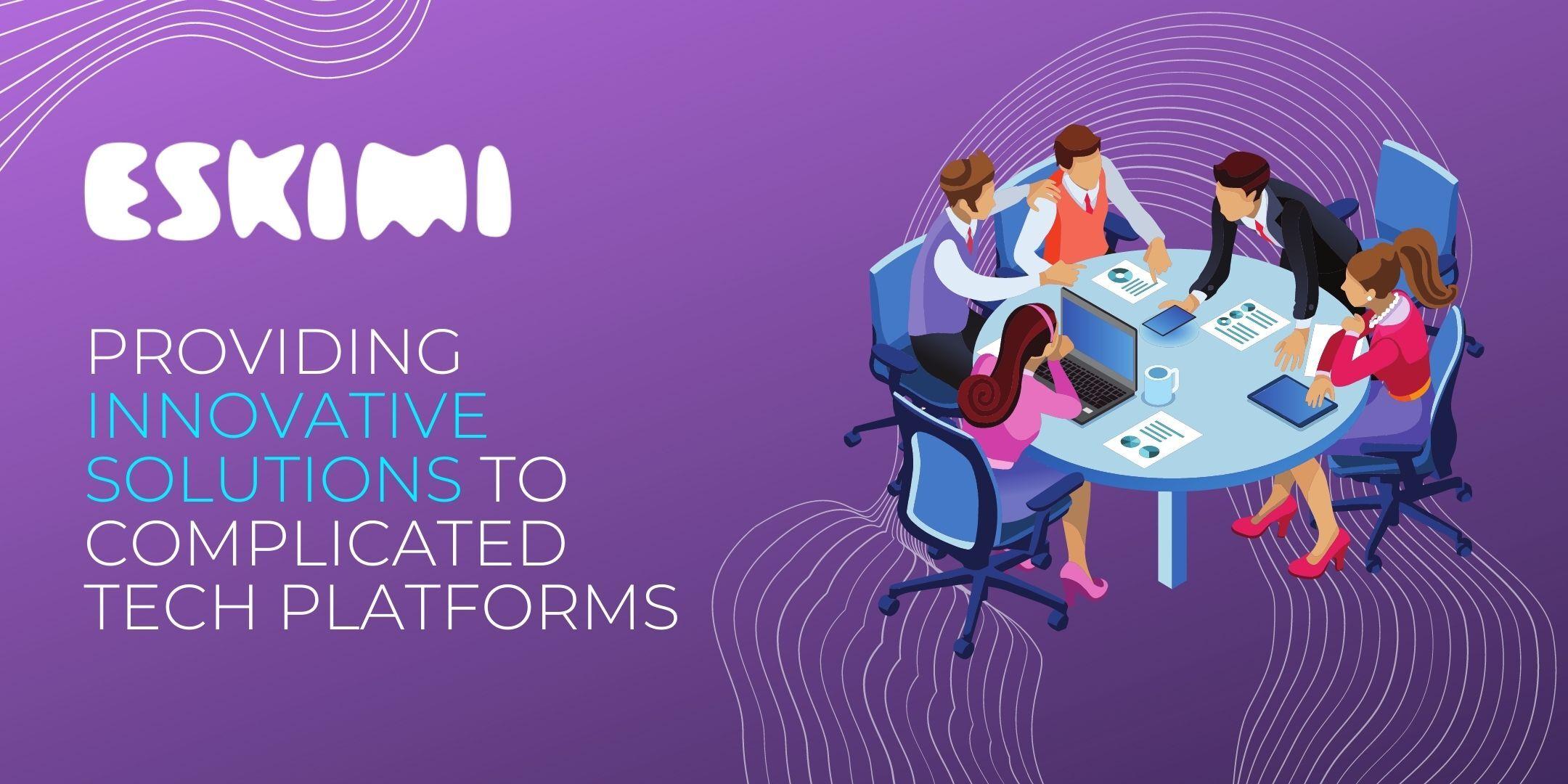 Eskimi Provides Innovative Solutions to Complicated Tech Platforms