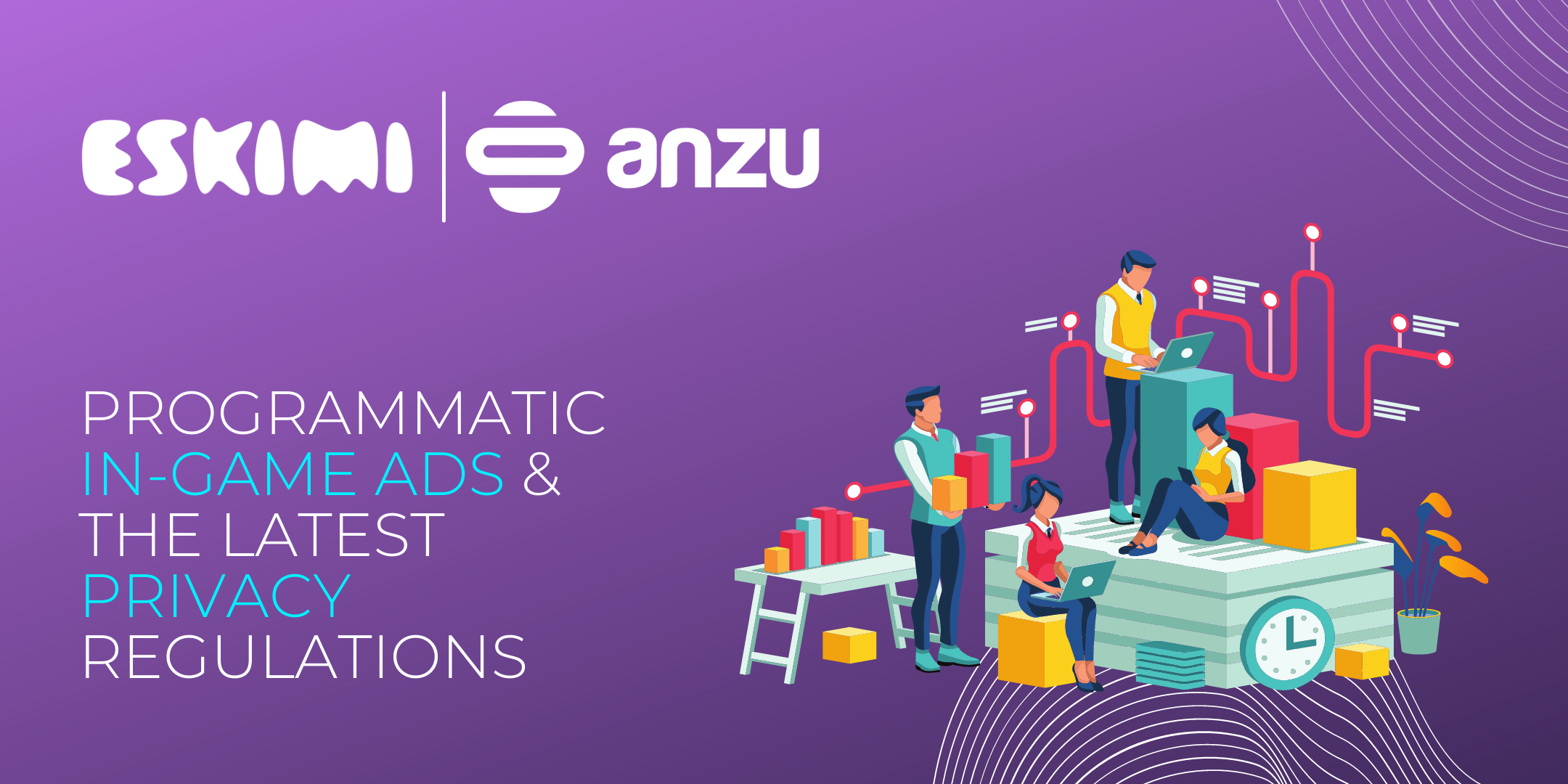 Eskimi & Anzu Talk Programmatic In-Game Ads, the Latest Privacy Regulations, and What Their New Partnership Means for Advertisers