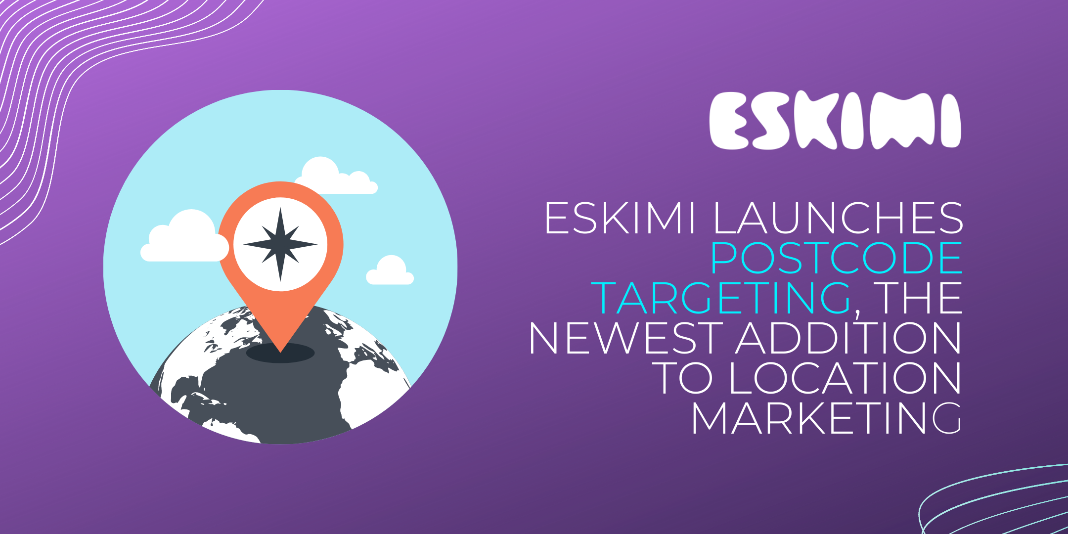 Eskimi Launches Postcode Targeting, the Newest Addition to Location Marketing.