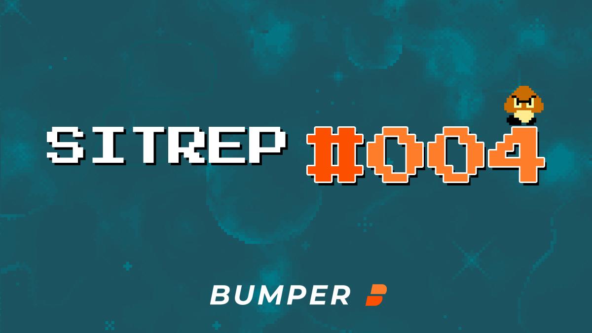 Bumper: Sitrep #004