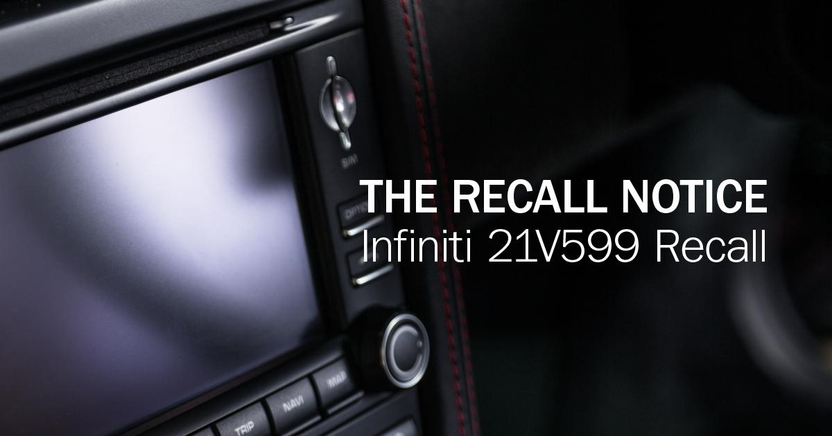 The Recall Notice looking at Infiniti's NHTSA Recall 21V599