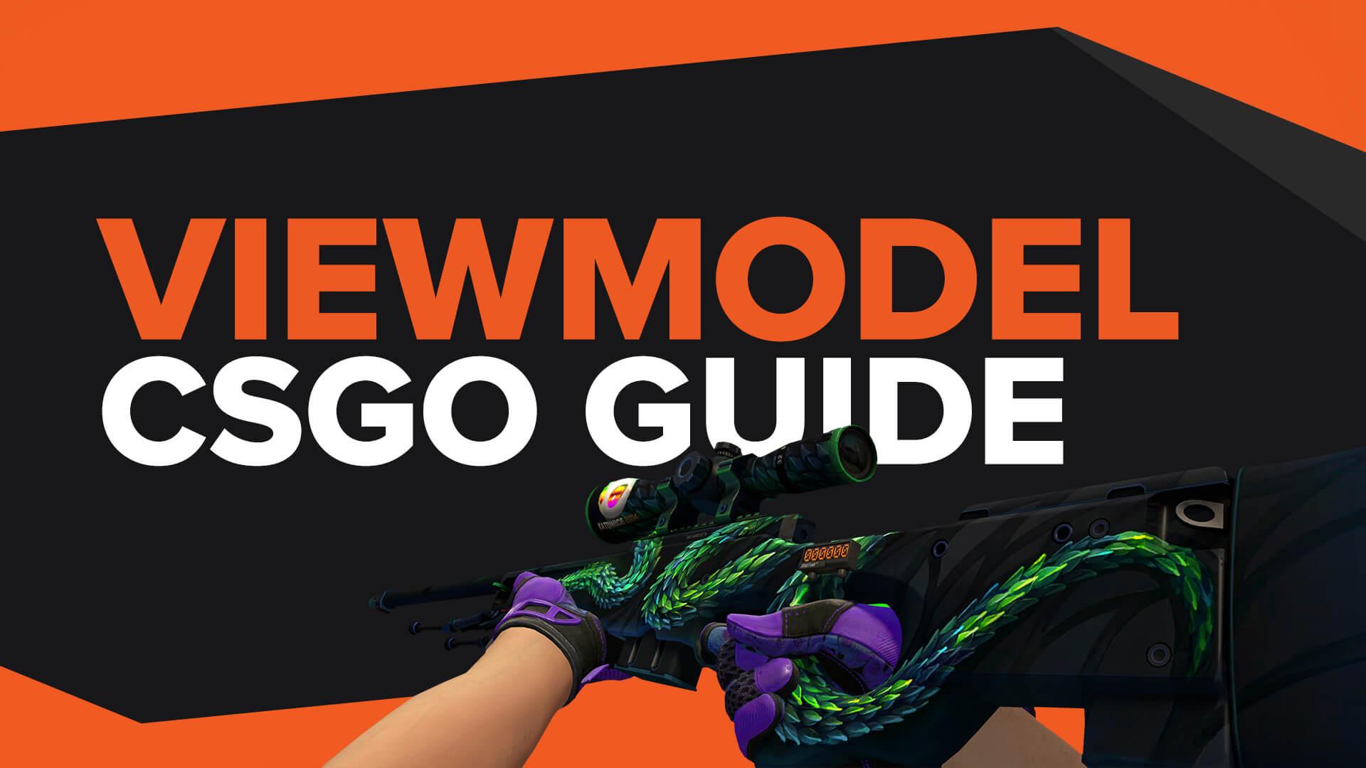 Ultimate CS:GO Viewmodel Guide