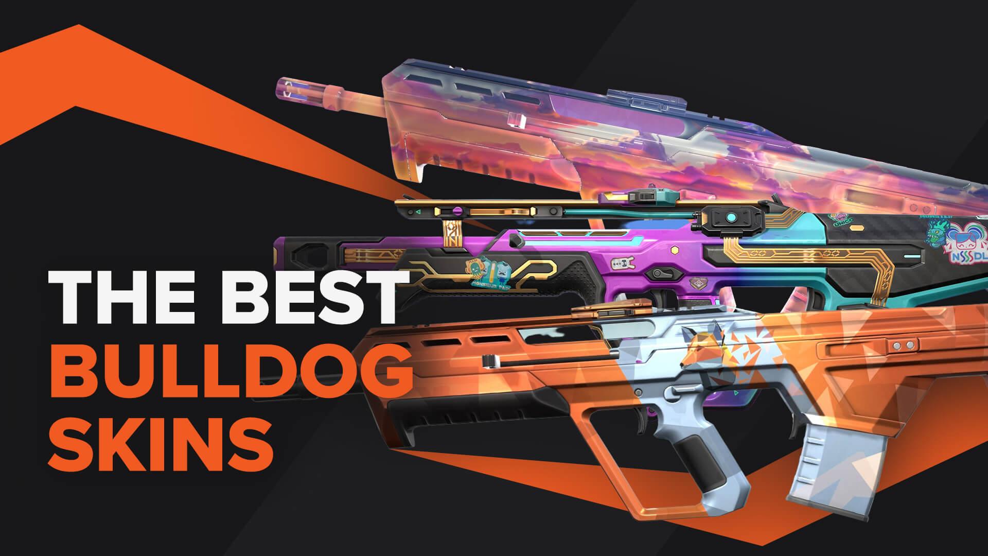 best bulldog skins valorant