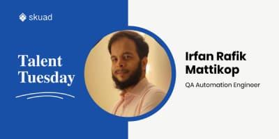 Talent Tuesday: Irfan Rafik Mattikop - QA Engineer