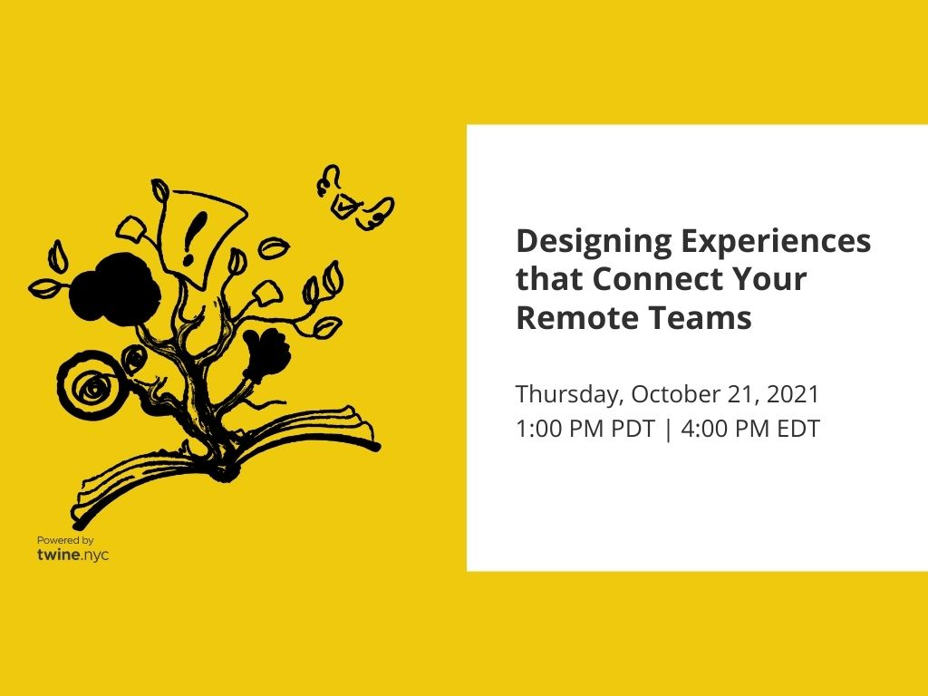 #twineTalks: Designing Experiences that Connect Your Remote Teams