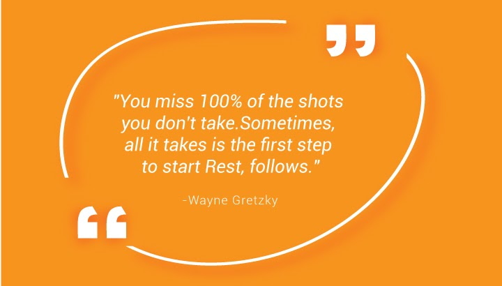 """""""You miss 100% of the shots you don't take. Sometimes, all it takes is the first step to start Rest, follows."""" - Wayne Gretzky"""