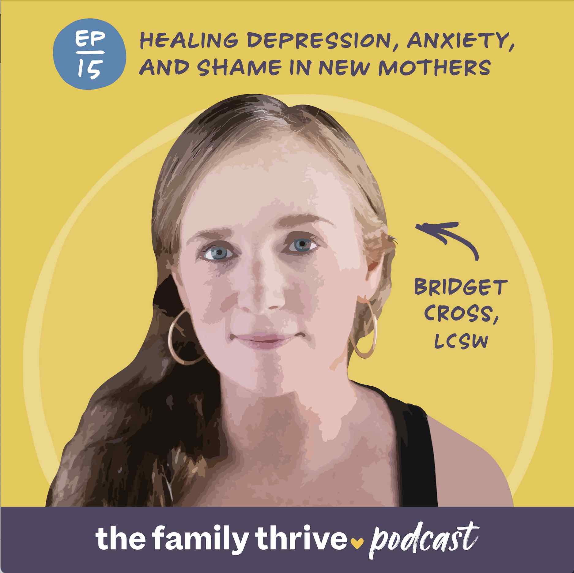 Podcast Ep. 15: Healing Depression, Anxiety, and Shame in New Mothers With Bridget Cross, LCSW, PMH-C